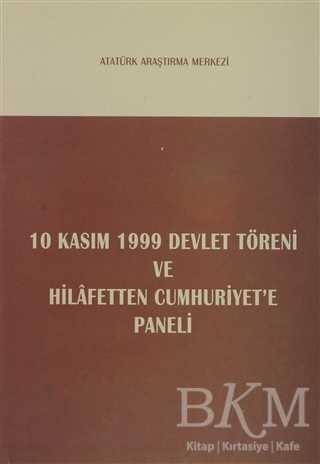 10 Kasım 1999 Devlet Töreni ve Hilafetten Cumhuriyet'e Paneli
