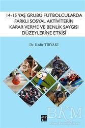 Gazi Kitabevi - 14-15 Yaş Grubu Futbolcularda Farklı Sosyal Aktiviterin Karar Verme ve Benlik Saygısı Düzeylerine Etkisi