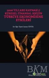 Hiperlink Yayınları - 2008 Yılı ABD Kaynaklı Küresel Finansal Krizin Türkiye Ekonomisine Etkileri