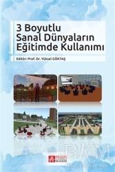 Pegem A Yayıncılık - Akademik Kitaplar - 3 Boyutlu Sanal Dünyaların Eğitimde Kullanımı