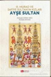 Berikan Yayınları - 3. Murad ve Safiye Sultan'ın Kızları Ayşe Sultan