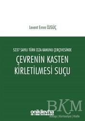 On İki Levha Yayınları - 5237 Sayılı Türk Ceza Kanunu Çerçevesinde Çevrenin Kasten Kirletilmesi Suçu
