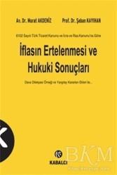 Kabalcı Yayınevi - 6102 Sayılı Türk Ticaret Kanunu ve İcra ve İflas Kanunu'na Göre İflasın Ertelenmesi ve Hukuki Sonuçları