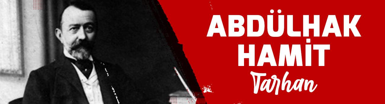 Abdülhak Hamid Tarhan Kimdir: Başarıları ve Biyografisi
