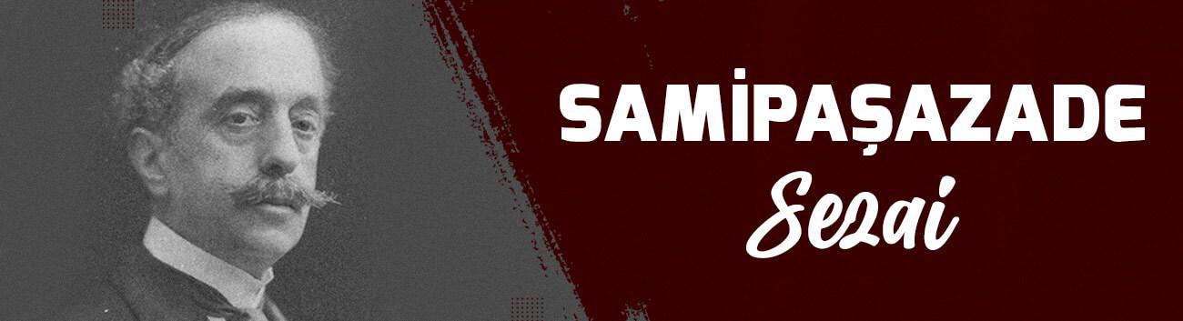 Samipaşazade Sezai Kimdir? Samipaşazade Hayatı Başarıları ve Eserleri