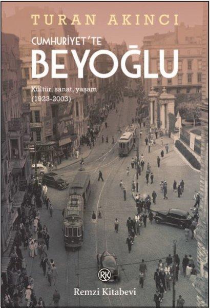 Cumhuriyet'te Beyoğlu: Kültür Sanat Yaşam 1923-2003 – Turan Akıncı