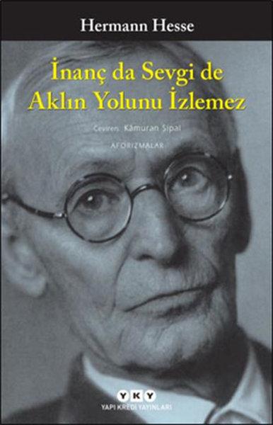 İnanç da Sevgi de Aklın Yolunu İzlemez - Hermann Hesse