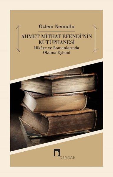 Özlem Nemutlu - Ahmet Mithat Efendi'nin Kütüphanesi