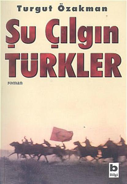 Şu Çılgın Türkler – Turgut Özakman
