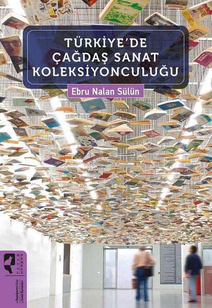 Türkiye'de Çağdaş Sanat Koleksiyonculuğu – Ebru Nalan Sülün