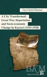 Libra Yayınları - A City Transformed: Great War Deportation and Socio - Economic Change in Kayseri (1915 - 1920)