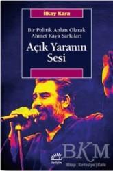 İletişim Yayınevi - Açık Yaranın Sesi - Bir Politik Anlatı Olarak Ahmet Kaya Şarkıları