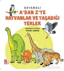 Babıali Kültür Yayıncılığı - A'dan Z'ye Hayvanlar ve Yaşadığı Yerler