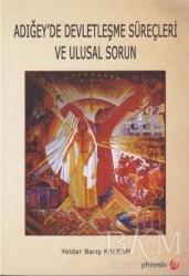 Phoenix Yayınevi - Adığey'de Devletleşme Süreçleri ve Ulusal Sorun