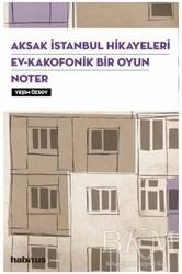 Habitus Kitap - Aksak İstanbul Hikayeleri / Ev–Kakofonik Bir Oyun / Noter 3 Oyun Bir Arada