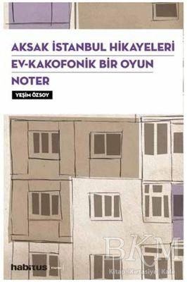 Aksak İstanbul Hikayeleri / Ev–Kakofonik Bir Oyun / Noter 3 Oyun Bir Arada