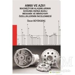 Hiperlink Yayınları - Am60 ve Az61 Magnezyum Alaşımlarının Soğuma Hızına Bağlı Mekanik ve Mikroyapı Özelliklerinin İncelenmesi