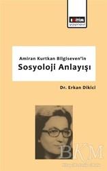 Eğitim Yayınevi - Ders Kitapları - Amiran Kurtkan Bilgiseven'in Sosyoloji Anlayışı