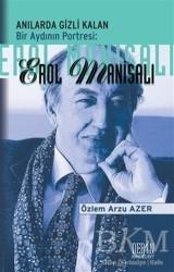 Derin Yayınları - Anılarda Gizli Kalan Bir Aydının Portresi: Erol Manisalı