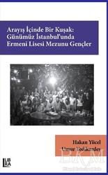 Libra Yayınları - Arayış İçinde Bir Kuşak: Günümüz İstanbul'unda Ermeni Lisesi Mezunu Gençler