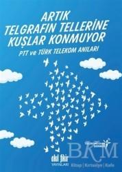 Akıl Fikir Yayınları - Artık Telgrafın Tellerine Kuşlar Konmuyor