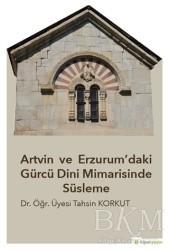 Hiperlink Yayınları - Artvin ve Erzurum'daki Gürcü Dini Mimarisinde Süsleme