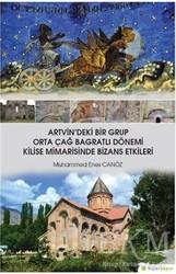 Hiperlink Yayınları - Artvin'deki Bir Grup Orta Çağ Bagratlı Dönemi Kilise Mimarisinde Bizans Etkileri