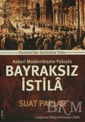 Bağdat Yayınları - Askeri Modernleşme Yoluyla Bayraksız İstila 1. Kitap