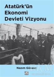 Anahtar Kitaplar Yayınevi - Atatürk'ün Ekonomi Devleti Vizyonu