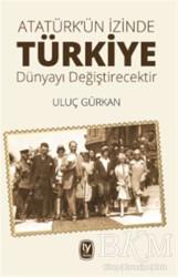 Tekin Yayınevi - Atatürk'ün İzinde Türkiye Dünyayı Değiştirecektir