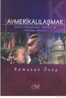 Aktif Yayınevi - Avmerikalılaşmak: Kimlik Erozyonunun Tarihsel ve Mekansal Değişimi