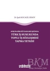 On İki Levha Yayınları - Avrupa Birliği İlkeleri Işığında Türk İş Hukukunda Toplu İş Sözleşmesi Yapma Yetkisi