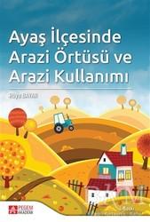 Pegem A Yayıncılık - Akademik Kitaplar - Ayaş İlçesinde Arazi Örtüsü ve Arazi Kullanımı