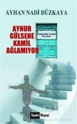 Siyah Beyaz Yayınları - Aynur Gülsene Kamil Ağlamıyor