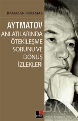 Kesit Yayınları - Aytmatov Anlatılarında Ötekileşme Sorunu ve Dönüş İzlekleri