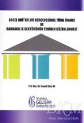 İstanbul Gelişim Üniversitesi Yayınları - Basel Kriterleri Çerçevesinde Türk Finans ve Bankacılık Sektörünün Yeniden Düzenlenmesi
