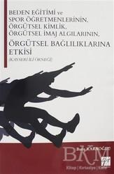 Gazi Kitabevi - Beden Eğitimi ve Spor Öğretmenlerinin Örgütsel Kimlik, Örgütsel İmaj Algılarının, Örgütsel Bağlılıklarına Etkisi (Kayseri İli Örneği)