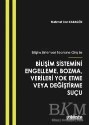 On İki Levha Yayınları - Bilişim Sistemleri Teorisine Giriş İle Bilişim Sistemini Engelleme, Bozma, Verileri Yok Etme veya Değiştirme Suçu