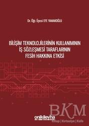On İki Levha Yayınları - Bilişim Teknolojilerinin Kullanımının İş Sözleşmesi Taraflarının Fesih Hakkına Etkisi