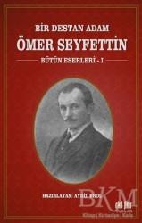 Akıl Fikir Yayınları - Bir Destan Adam Ömer Seyfettin Cilt: 1