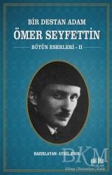 Akıl Fikir Yayınları - Bir Destan Adam Ömer Seyfettin Cilt: 2