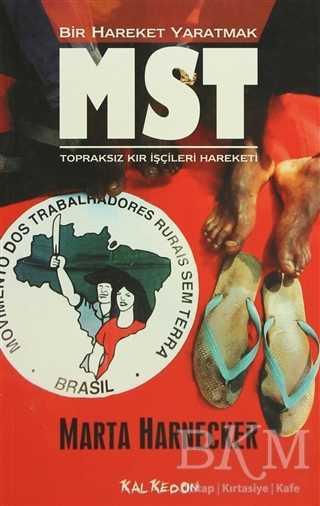 Bir Hareket Yaratmak MST Brezilya Topraksız Kır İşçileri Hareketi