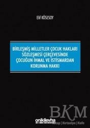 On İki Levha Yayınları - Birleşmiş Milletler Çocuk Hakları Sözleşmesi Çerçevesinde Çocuğun İhmal ve İstismardan Korunma Hakkı