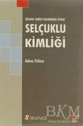 Selenge Yayınları - Bizans Tarih Yazımında Öteki Selçuklu Kimliği