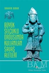 Selenge Yayınları - Büyük Selçuklu Ordusunda Kullanılan Savaş Aletleri