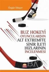 Nobel Akademik Yayıncılık - Buz Hokeyi Oyuncularının Alt Extremite Sinir İleti Hızlarının İncelenmesi