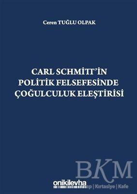 Carl Schmitt'in Politik Felsefesinde Çoğulculuk Eleştirisi