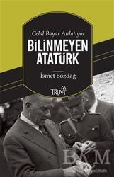 Truva Yayınları - Celal Bayar Anlatıyor Bilinmeyen Atatürk