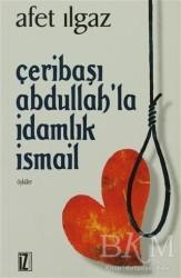 İz Yayıncılık - Çeribaşı Abdullah'la İdamlık İsmail