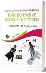 Eğiten Kitap - Çocuk Oyunlarından Örnekler: Türk Dünyası ve Komşu Ülkeler